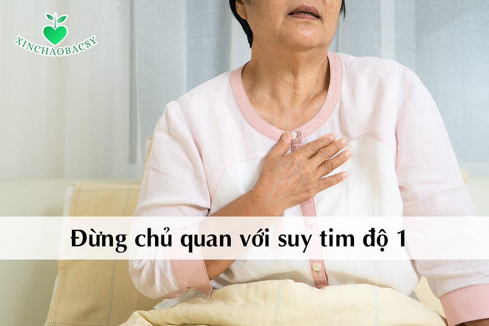 Suy tim độ 1 – suy tim nhẹ nhưng không thể chủ quan